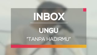 download lagu Ungu - Tanpa Hadirmu Live On Inbox gratis