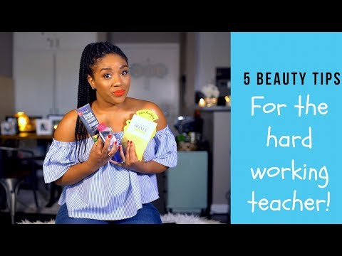 5 Beauty Tips For the Hard Working Teacher!