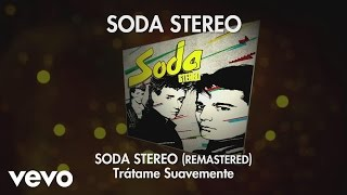Soda Stereo - Trátame Suavemente (Remastered) (Audio)