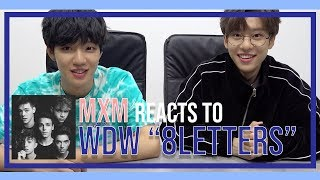 K Pop Boyband Mxm Reacts To Why Don 39 T We 39 8 Letters 39 6cast