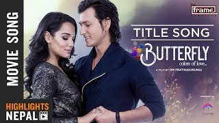 New Nepali Movie BUTTERFLY (Colors Of Love) Title Song 2018/2074 Ft. Aaryan Adhikari, Priyanka Karki