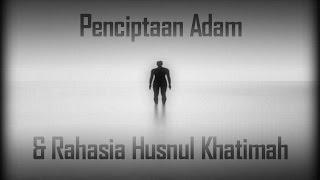 PENCIPTAAN ADAM DAN RAHASIA HUSNUL KHATIMAH