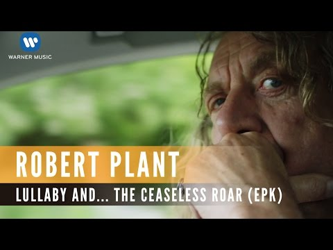 Robert Plant - lullaby and... The Ceaseless Roar (EPK)