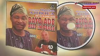 Yoruba Music:  Bayo Ade Rest In Peace (Full Album) By Prof Olalekan Ajibola