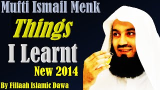 Things I Learnt ~ Mufti Ismail Menk   NEW 06 Nov 2014!!!