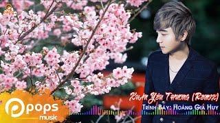 Xuân Yêu Thương (Remix) - Hoàng Gia Huy [Official]