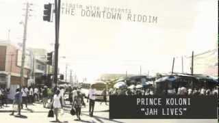 Prince Koloni - Jah Lives [The Downtown Riddim - Riddim Wise]