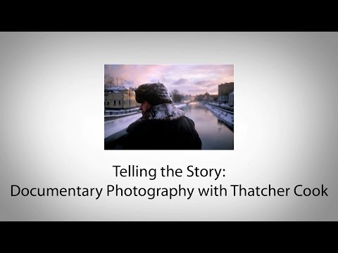 Telling the Story: Documentary Photography with Thatcher Cook