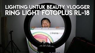 Lighting untuk Makeup dan Beauty Vlogger | Review Ring Light Fotoplus RL-18