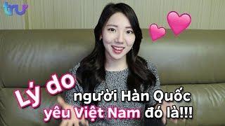 Lý do người Hàn Quốc yêu Việt Nam đó là!!! - TRU