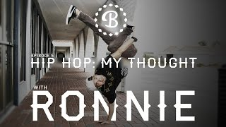 HIP HOP: MY THOUGHT // EP.5 // BBOY RONNIE