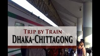 Dhaka to Chittagong by train.