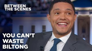 You Can't Waste Biltong - Between the Scenes | The Daily Show