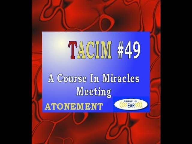 #49 Atonement, A Course In Miracles Live Meeting Santa Cruz TACIM