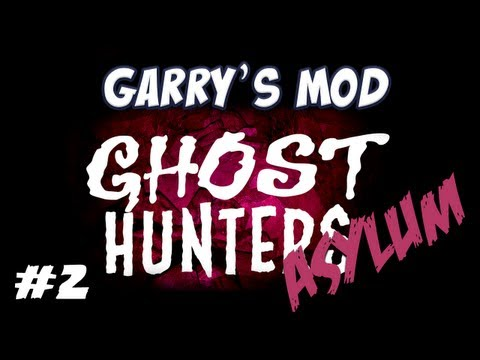 Garrys Mod - Asylum Ghost Hunters Part 2