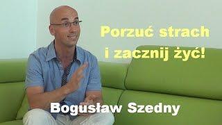 Porzuć strach i zacznij żyć! - Bogusław Szedny