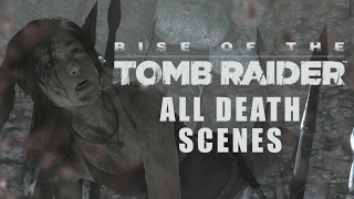 Rise of the Tomb Raider - All Death Scenes Compilation