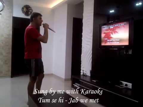 My attempt to sing Tum se hi from Jab we met