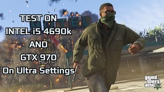 GTA V PC - Test on Intel i5 4690k and GTX 970 on Ultra Settings | 60FPS Video | Benchmark Test 2 |
