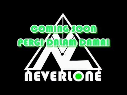 NEVERLONE - PERGI DALAM DAMAI ( COMING SOON ON JUNI 2016 )