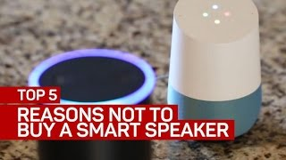 Top 5 reasons not to buy a smart speaker