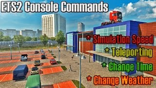 Euro Truck Simulator 2 - Console Commands, Teleporting, Simulation Speed, Weather & Time Changes