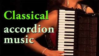 Best of CLASSICAL ACCORDION MUSIC - accordeon mix classique acordeon instrumentala Akkordeon Klassik