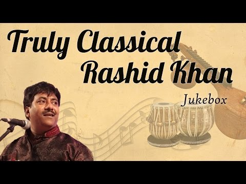 Ustad Rashid Khan Classical Collection || Truly Classical || Classical Music [ Audio Jukebox ]