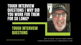Tough Interview Questions | Why Did You Work for Them for So Long?? | JobSearchTV