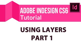 Adobe InDesign CS6 Training Tutorial: Using Layers - Part 1 10:03