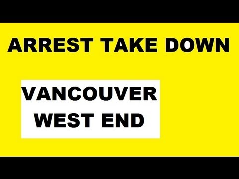 TAKE DOWN ARREST VANCOUVER WEST END DAVIE STREET 7 JUNE, 2013