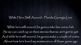 Download Lagu While He's Still Around - Florida Georgia Line Lyrics Gratis STAFABAND