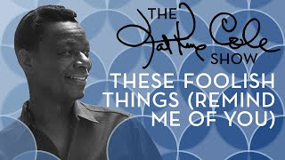 Клип Nat King Cole - These Foolish Things (Remind Me Of You)
