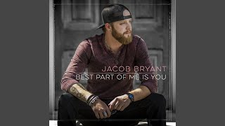 Jacob Bryant Best Part Of Me Is You