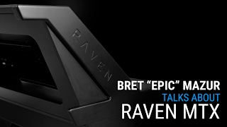 "Bret ""Epic"" Mazur talks RAVEN MTX 