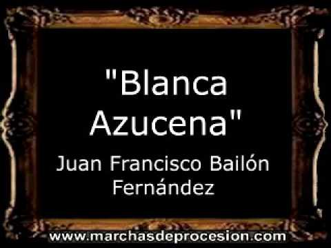 Blanca Azucena - Juan Francisco Bailón Fernández [BM]