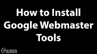 How to install Google Webmaster Tools