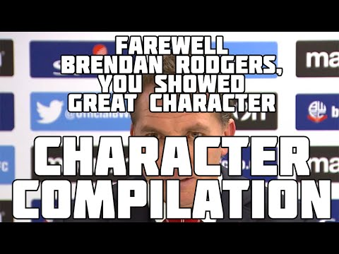 Farewell Brendan Rodgers, You Showed Great Character - Character Compilation