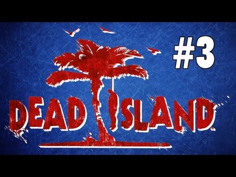 Dead Island Adventures!!! #3 - Zombie Porn!!!