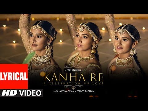 Lyrical Video: Kanha Re Song | Neeti Mohan | Shakti Mohan | Mukti Mohan | Latest Song 2018