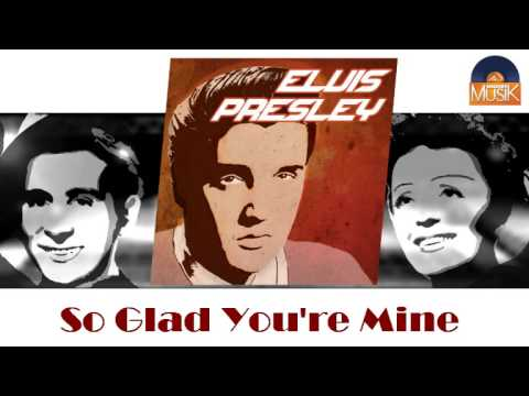 Elvis Presley - So Glad Youre Mine