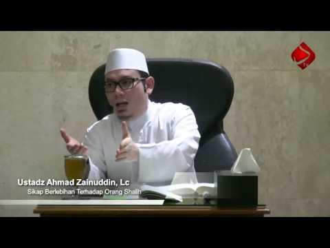 Sikap Berlebihan Kepada Orang Shalih #6 - Ustadz Ahmad Zainuddin, Lc