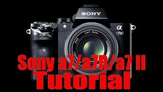 01. a7/a7R/a7S/a7 II Overview Training Tutorial