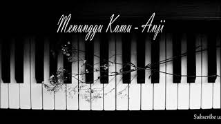 Menunggu Kamu - Anji Piano Instrumental