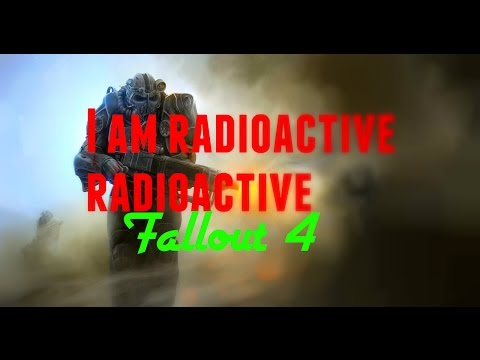 I am Radioactive Radioactive... Best Of Fallout 4