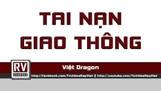 Tai Nạn Giao Thông - Việt Dragon a.k.a SSK