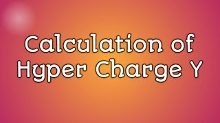 Elementary Particle Physics Lecture 6 - HYPER CHARGE (Y)