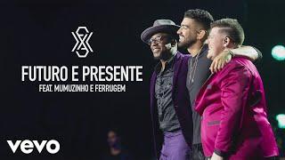 Dilsinho - Futuro e Presente (Ao Vivo) ft. Ferrugem, Mumuzinho