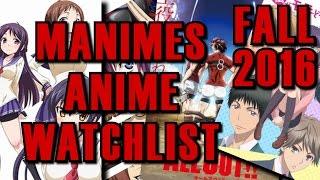 Manimes Anime Watchlist Fall 2016