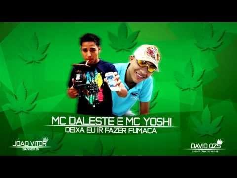 MC DALESTE & MC YOSHI - DEIXA EU IR FAZER FUMAÇA ♪